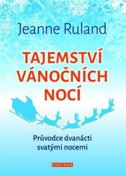 Tajemství vánočních nocí. Průvodce dvanácti svatými nocemi - Jeanne Ruland