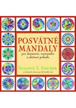 Posvátné mandaly - pro harmonii, rovnováhu a duševní pohodu. 72 kruhových obrazců pro lidi každého věku - Susanne F. Fincher