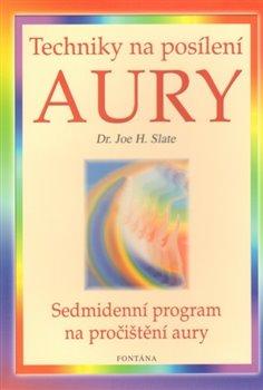 Techniky na posílení aury. Sedmidenní program na pročištění aury - Joe H. Slate