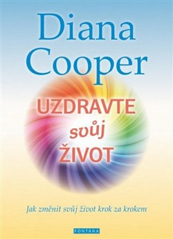 Uzdravte svůj život. Jak změnit svůj život krok za krokem - Diana Cooper