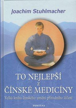 To nejlepší z čínské medicíny. Velká kniha čínského umění přírodního léčení - Joachim Stuhlmacher