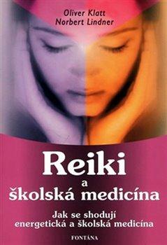 Reiki a školská medicína. Jak se shodují energetická a školská medicína - Oliver Klatt, Norbert Lindner