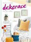Obálka knihy Malé a šikovné dekorace pro váš domov