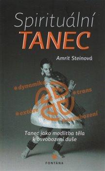 Spirituální tanec - tanec jako modlitba těla k osvobození duše - Amrit Steinová