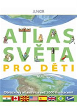 Junior Atlas světa pro děti. Obrázkový atlas s více než 2000 ilustracemi - kolektiv