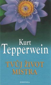 Tvůj život mistra - Kurt Tepperwein