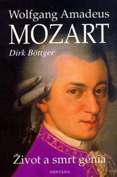 Wolfgang Amadeus Mozart - Život a smrt genia - Dirk Böttger