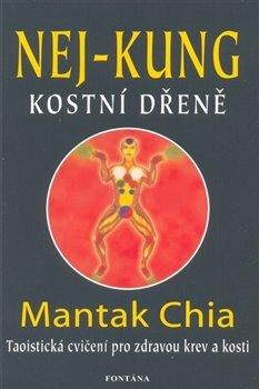 Nej - kung kostní dřeně. Taoistická cvičení pro zdravou krev a kosti - Chia Mantak