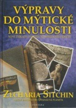 Výpravy do mýtické minulosti. Nové důkazy o skutečné minulosti lidstva - Zecharia Sitchin