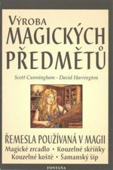 Výroba magických předmětů. Řemesla používaná v magii - David Harrington, Scott Cunningham