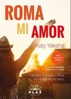 Roma Mi Amor. Nahodilé prázdniny v Římě, co mi posvítily na cestu - Katy Yaksha