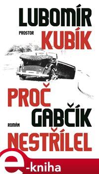 Proč Gabčík nestřílel - Lubomír Kubík e-kniha