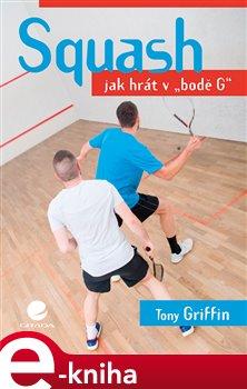 Squash. Jak hrát v bodě G - Tony Griffin e-kniha