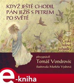 Když ještě chodil Pán Ježíš s Petrem po světě - Tomáš Vondrovic e-kniha