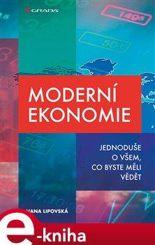 Moderní ekonomie. Jednoduše o všem, co byste měli vědět - Hana Lipovská e-kniha