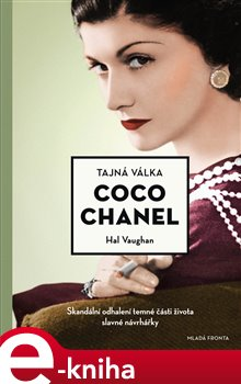 Tajná válka Coco Chanel. Skandální odhalení temné části života slavné návrhářky - Hal Vaughan e-kniha