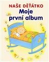 Obálka knihy Moje první album - naše děťátko
