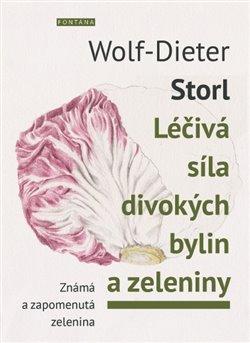 Léčivá síla divokých bylin a zeleniny. Známá a zapomenutá zelenina - Wolf-Dieter Storl