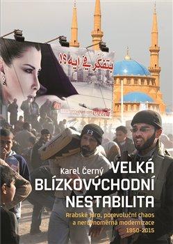 NLN - Nakladatelství Lidové noviny Velká blízkovýchodní nestabilita. Arabské jaro, porevoluční chaos a nerovnoměrná modernizace 1950—2015 - Karel Černý