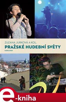 Pražské hudební světy - Zuzana Jurková e-kniha