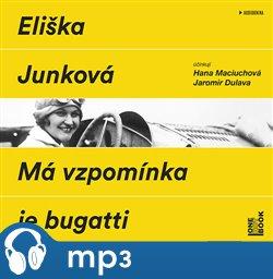 Má vzpomínka je bugatti - Junková Eliška - CDmp3 - čte Hana Maciuchová a Jaromír Dulava