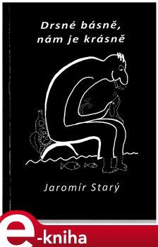 Drsné básně, nám je krásně - Jaromír Starý e-kniha