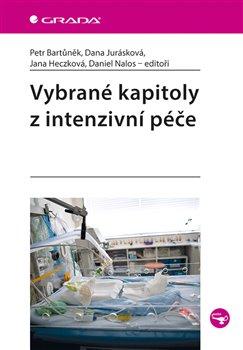 Vybrané kapitoly z intenzivní péče - Dana Jurásková, Jana Heczková, Daniel Nalos, Petr Bartůněk