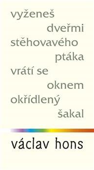 Vyženeš dveřmi stěhovavého ptáka, vrátí se oknem okřídlený šakal - Václav Hons
