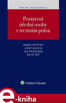 Postavení úřední osoby v trestním právu - Marek Fryšták, Josef Kuchta, Jan Provazník, David Čep e-kniha