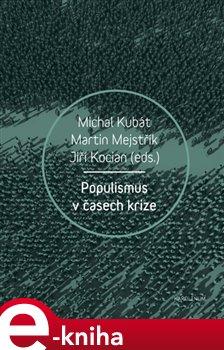 Populismus v časech krize - Martin Mejstřík, Michal Kubát, Jiří Kocián e-kniha