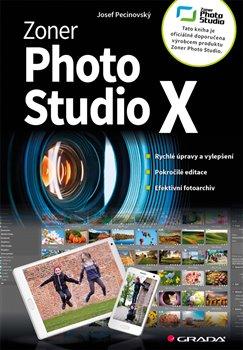 Zoner Photo Studio X. moderní průvodce krok za krokem - Josef Pecinovský