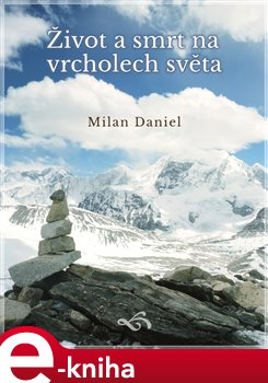Život a smrt na vrcholech světa - Milan Daniel e-kniha