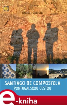Santiago de Compostela (portugalskou cestou) - Ondřej Šebesta e-kniha