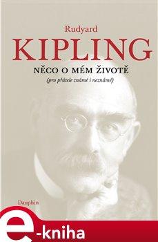 Něco o mém životě. (pro přátelé známé i neznámé) - Rudyard Kipling e-kniha