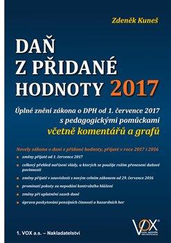 Daň z přidané hodnoty 2017. Úplné znění zákona o DPH od 1. července 2017 s pedagogickými pomůckami včetně komentářů a grafů - Zdeněk Kuneš