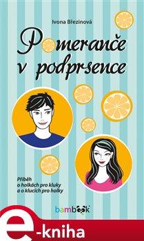Pomeranče v podprsence. Příběh o holkách pro klukya o klucích pro holky - Ivona Březinová e-kniha