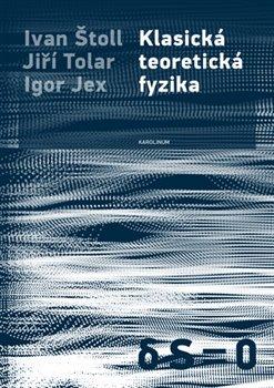 Klasická teoretická fyzika - Igor Jex, Jiří Tolar, Ivan Štoll