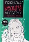 Obálka knihy Příručka beauty vlogerky