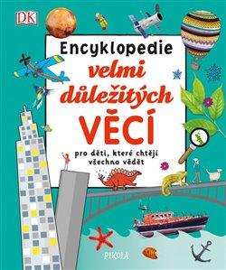 Encyklopedie velmi důležitých věcí pro děti, které chtějí všechno vědět - kolektiv autorů