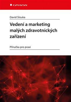 Vedení a marketing malých zdravotnických zařízení. Příručka pro praxi - David Slouka