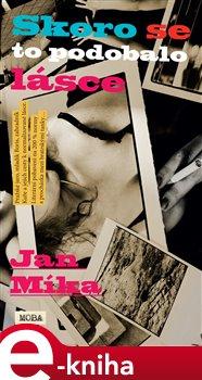 Skoro se to podobalo lásce - Jan Míka e-kniha