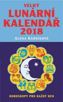 Velký lunární kalendář 2018. Horoskopy pro každý den - Alena Kárníková