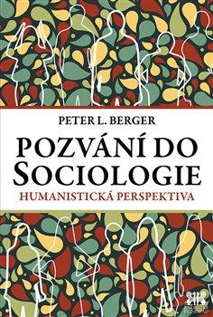 Pozvání do sociologie. Humanistická perspektiva - Peter L. Berger