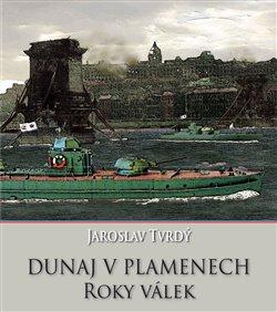 Dunaj v plamenech. 2. část – Roky válek - Jaroslav Tvrdý