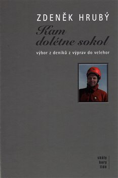 Kam dolétne sokol. výbor z deníků z výprav do velehor - Zdeněk Hrubý