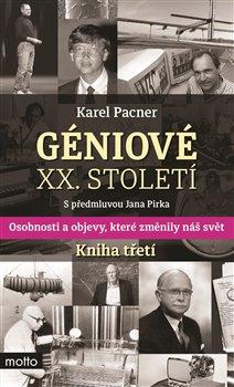 Géniové XX. století Kniha třetí. Osobnosti a objevy, které změnily svět - Karel Pacner