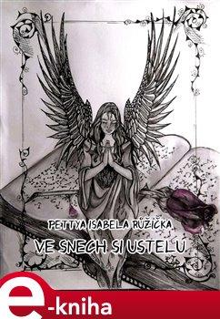 Ve snech si ustelu - Pettay Isabela Růžička e-kniha