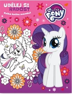 My Little Pony - Udělej si radost - Velká kniha mandal - kolektiv