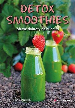 Detox smoothies. Zdravé dobroty na hubnutí - Eliq Maranik