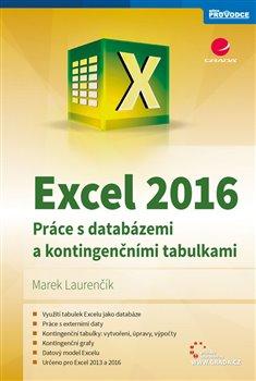 Excel 2016. práce s databázemi a kontingenčními tabulkami - Marek Laurenčík